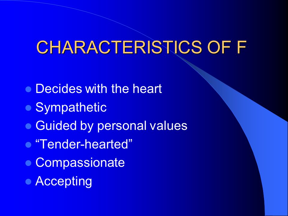 CHARACTERISTICS OF F Decides with the heart Sympathetic