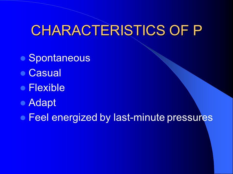 CHARACTERISTICS OF P Spontaneous Casual Flexible Adapt