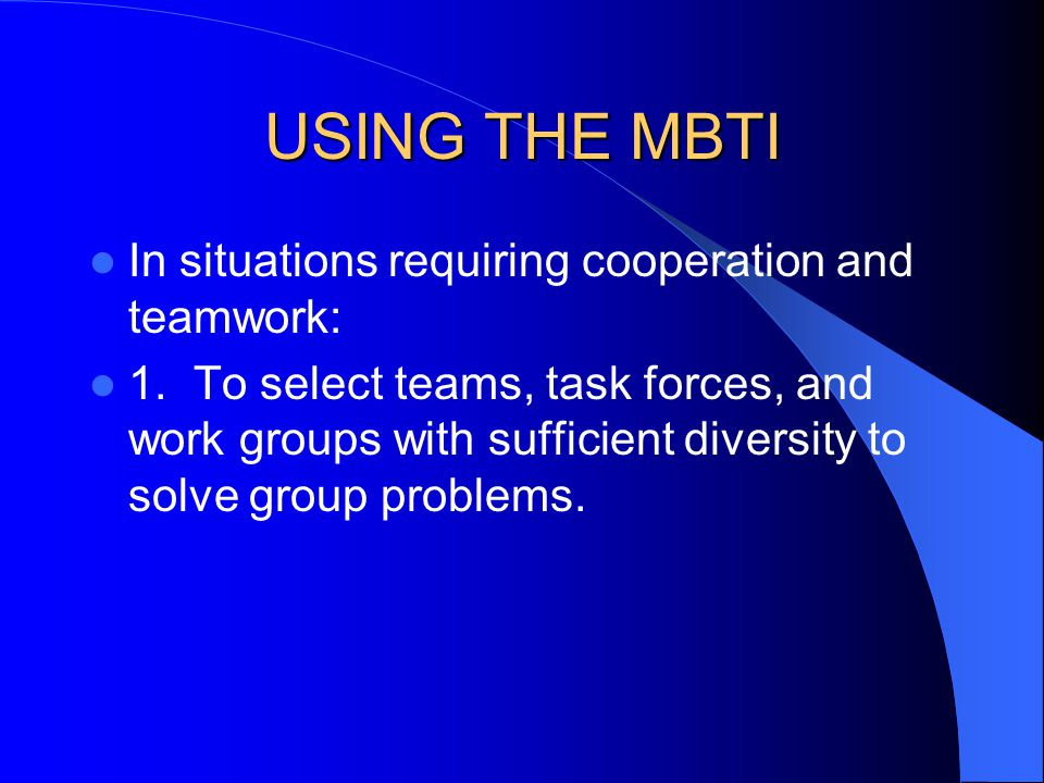 USING THE MBTI In situations requiring cooperation and teamwork: