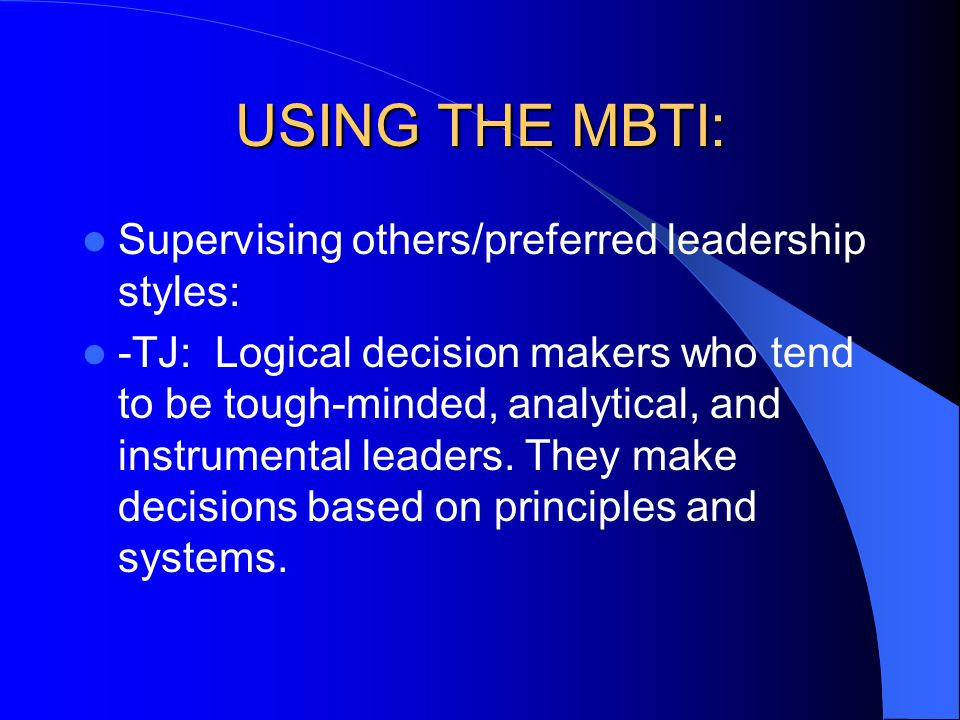 USING THE MBTI: Supervising others/preferred leadership styles: