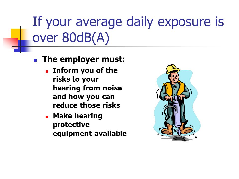 If your average daily exposure is over 80dB(A)
