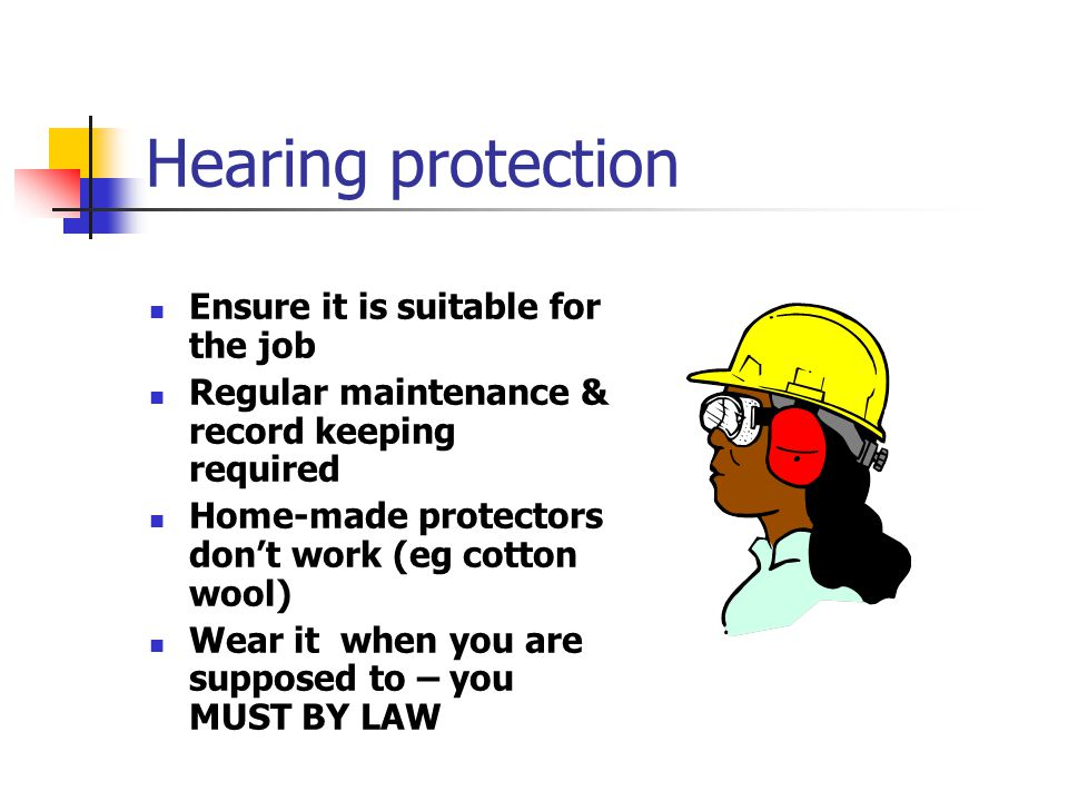 Hearing protection Ensure it is suitable for the job