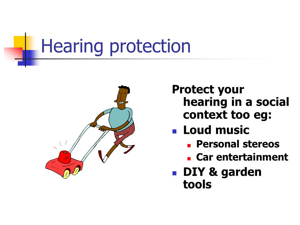 Hearing protection Protect your hearing in a social context too eg:
