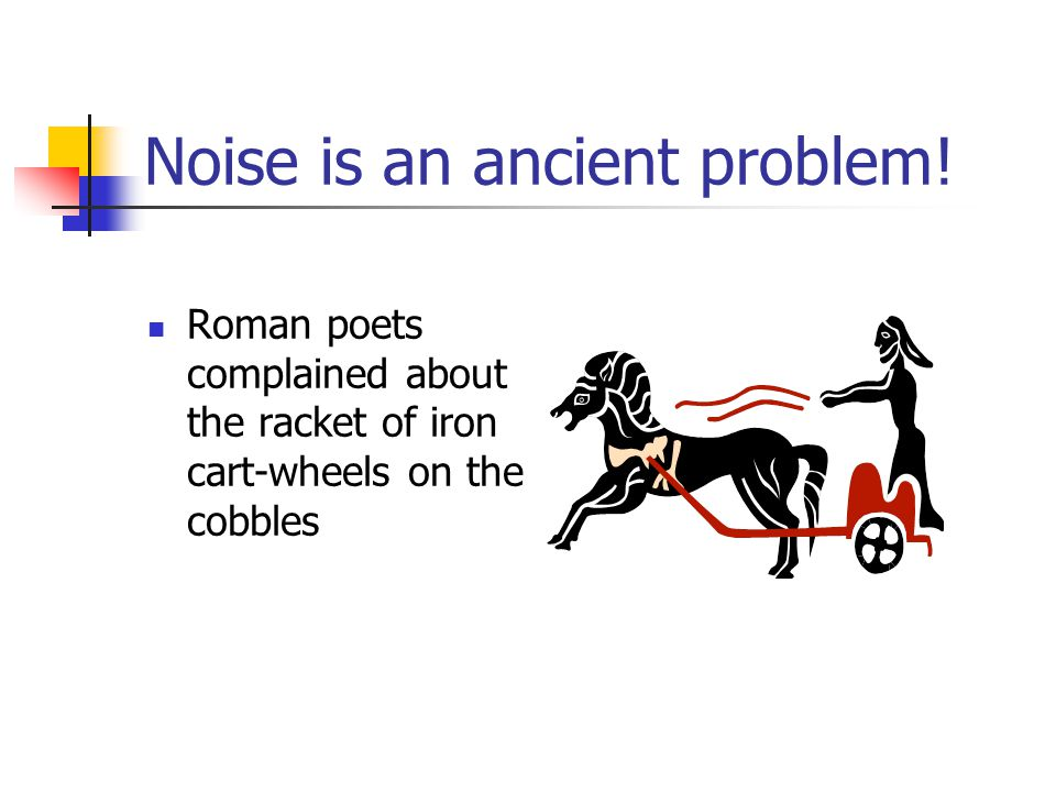 Noise is an ancient problem!