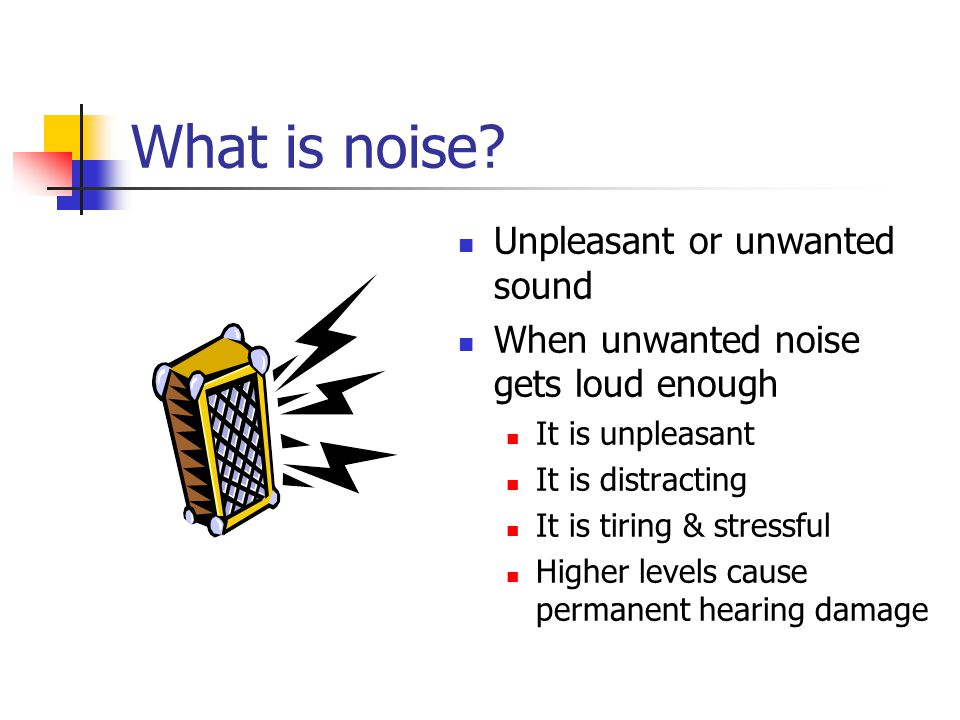What is noise Unpleasant or unwanted sound
