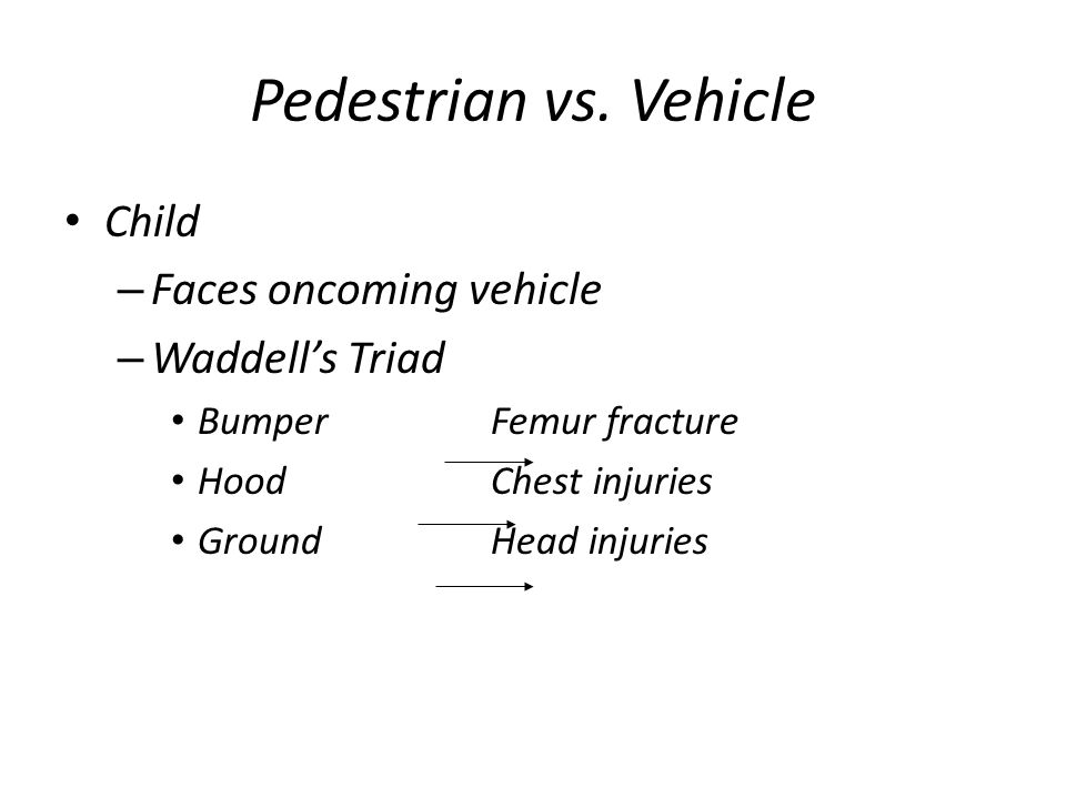 Pedestrian vs. Vehicle Child Faces oncoming vehicle Waddell's Triad