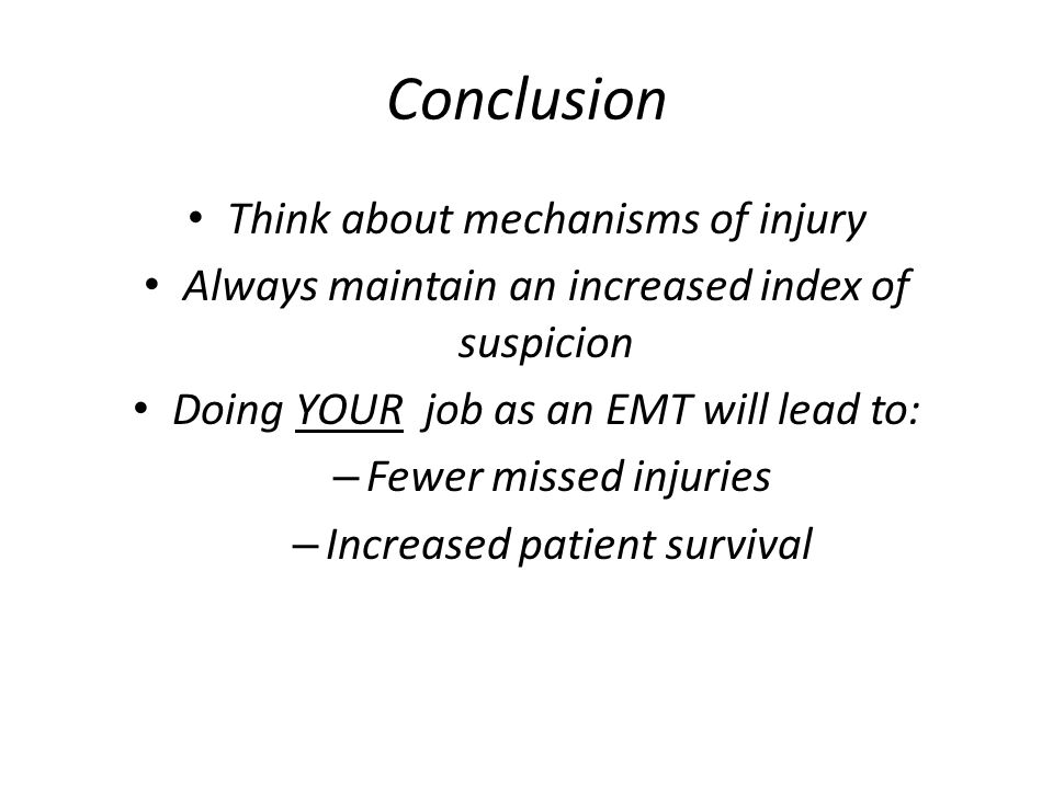 Conclusion Think about mechanisms of injury
