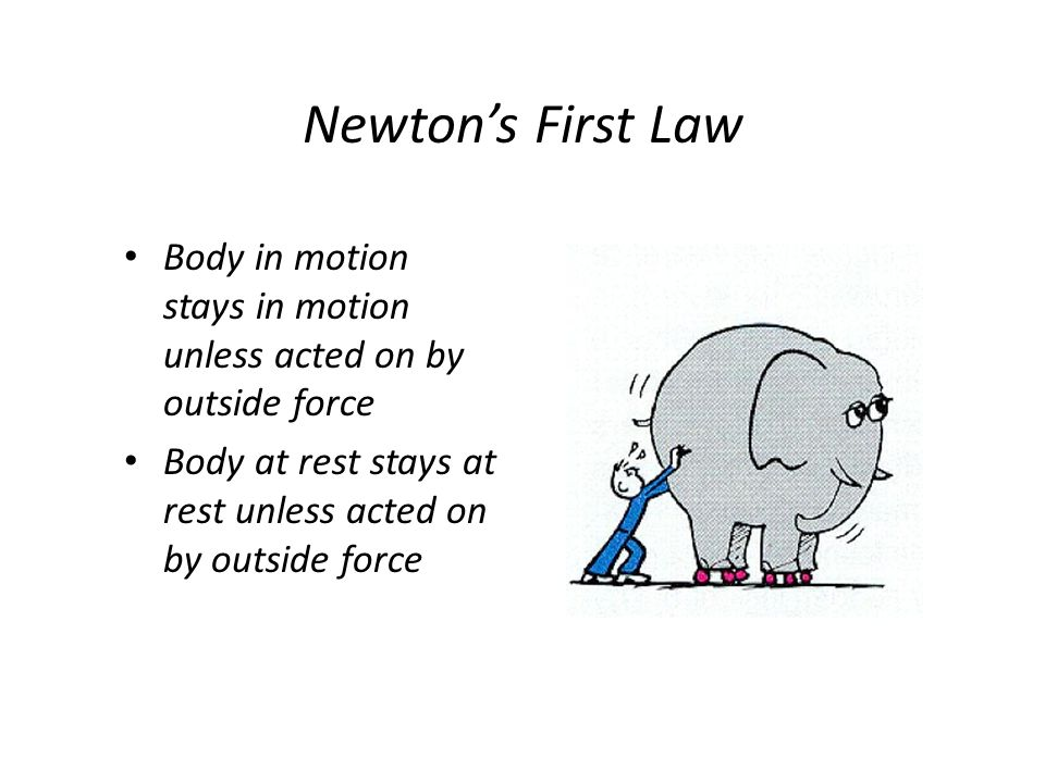 Newton's First Law Body in motion stays in motion unless acted on by outside force.