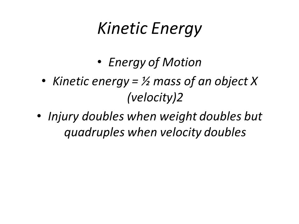 Kinetic energy = ½ mass of an object X (velocity)2