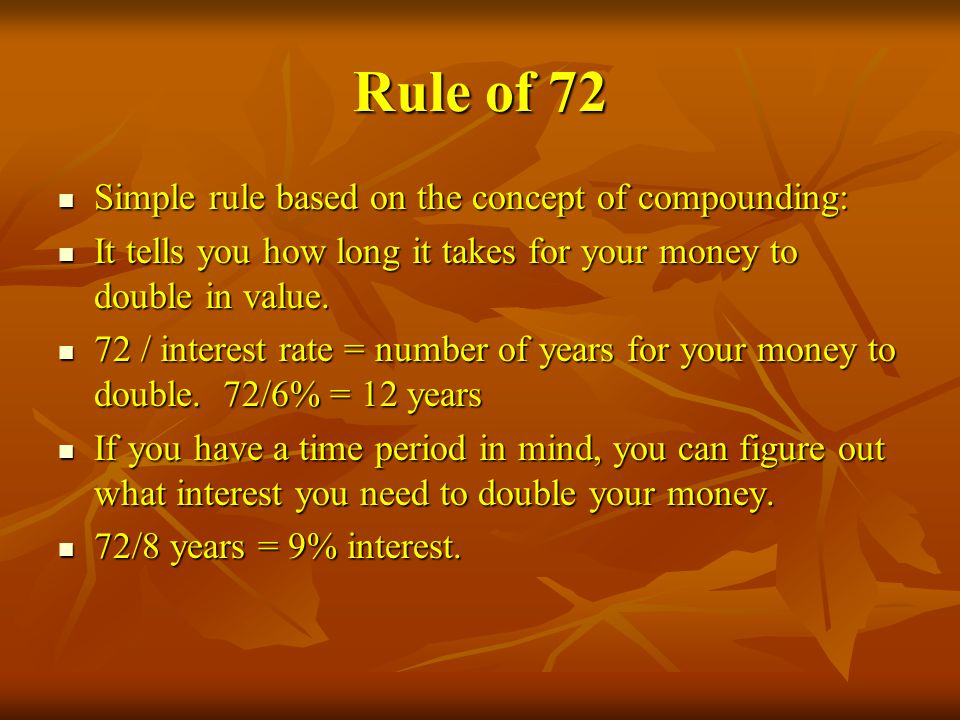 Rule of 72 Simple rule based on the concept of compounding:
