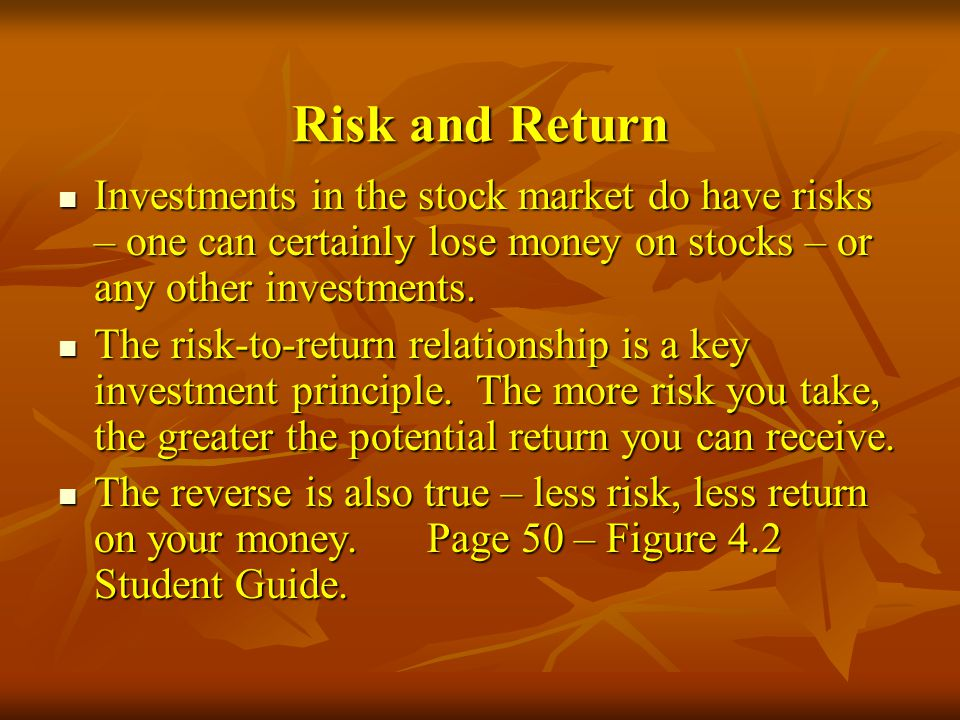 Risk and Return Investments in the stock market do have risks – one can certainly lose money on stocks – or any other investments.