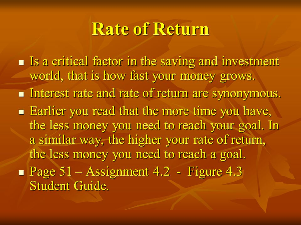Rate of Return Is a critical factor in the saving and investment world, that is how fast your money grows.