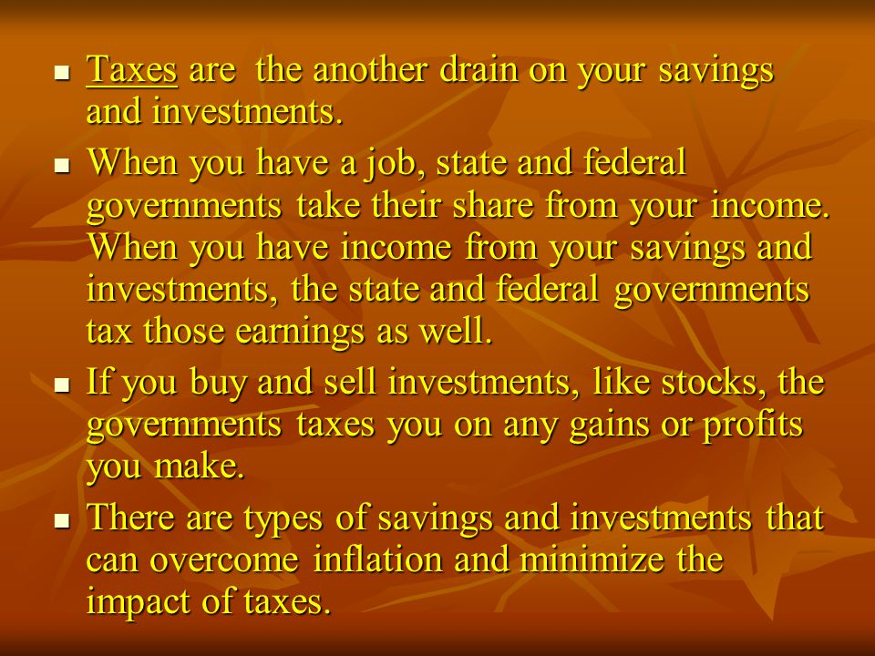 Taxes are the another drain on your savings and investments.