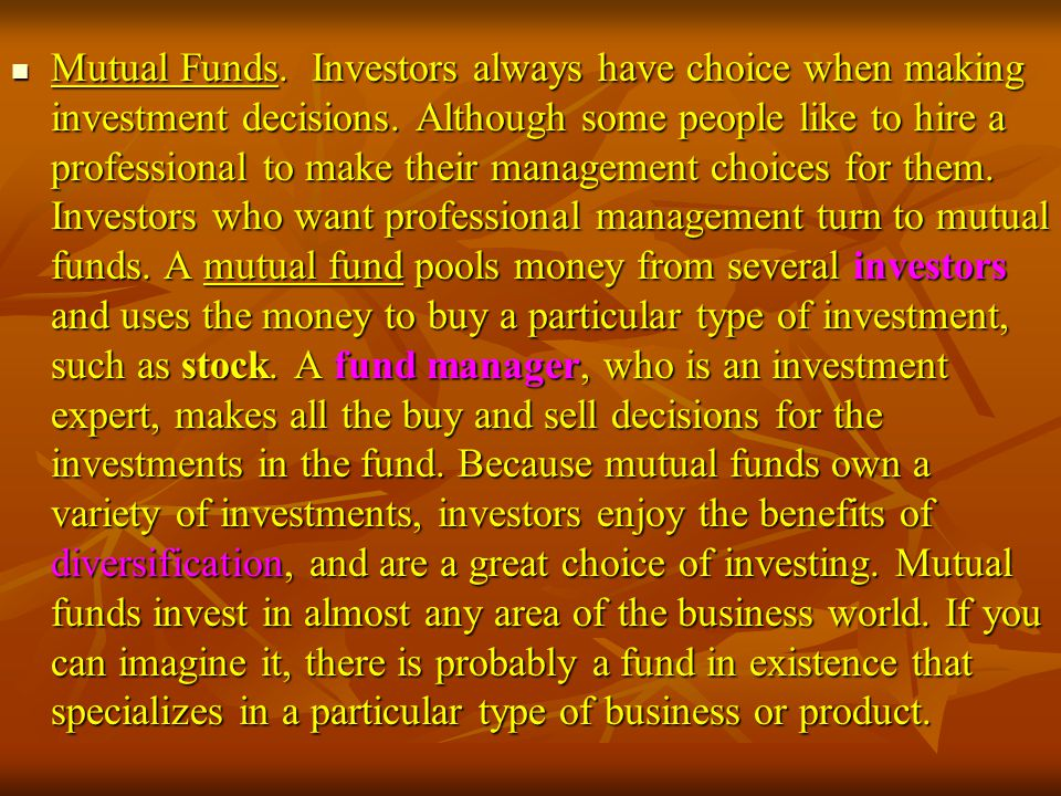 Mutual Funds. Investors always have choice when making investment decisions.