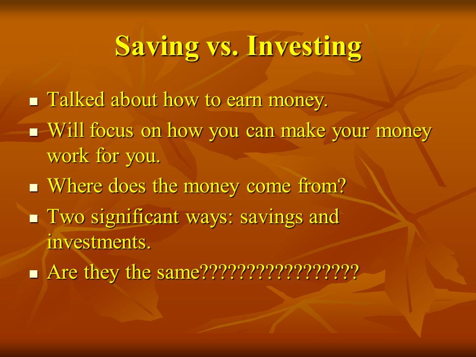 Saving vs. Investing Talked about how to earn money.
