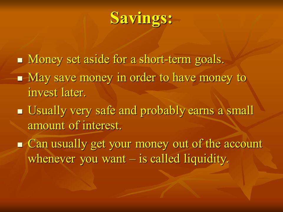 Savings: Money set aside for a short-term goals.