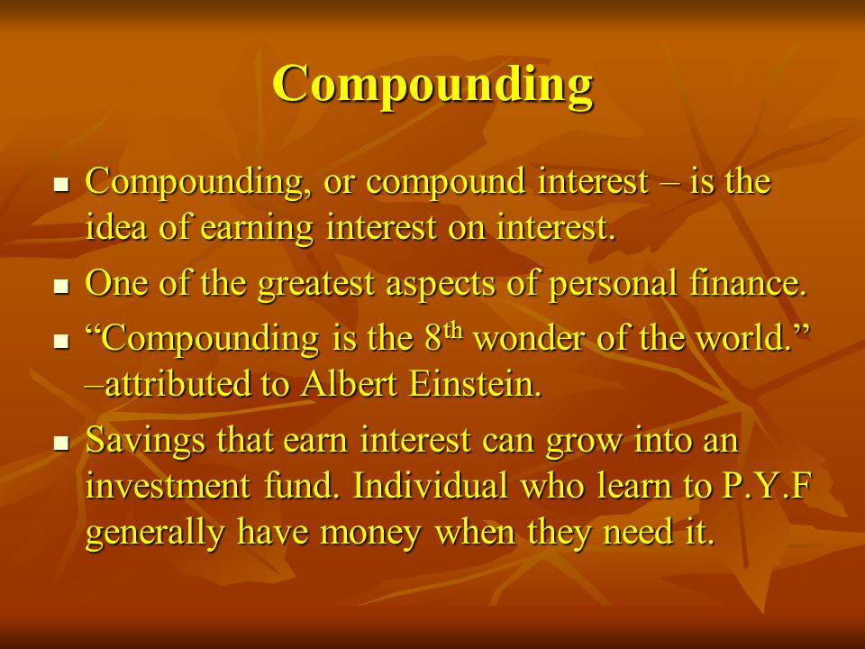 Compounding Compounding, or compound interest – is the idea of earning interest on interest. One of the greatest aspects of personal finance.
