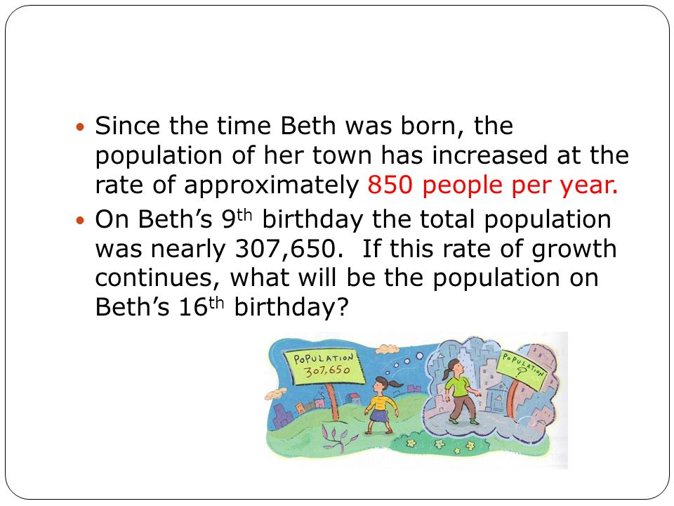 Since the time Beth was born, the population of her town has increased at the rate of approximately 850 people per year.