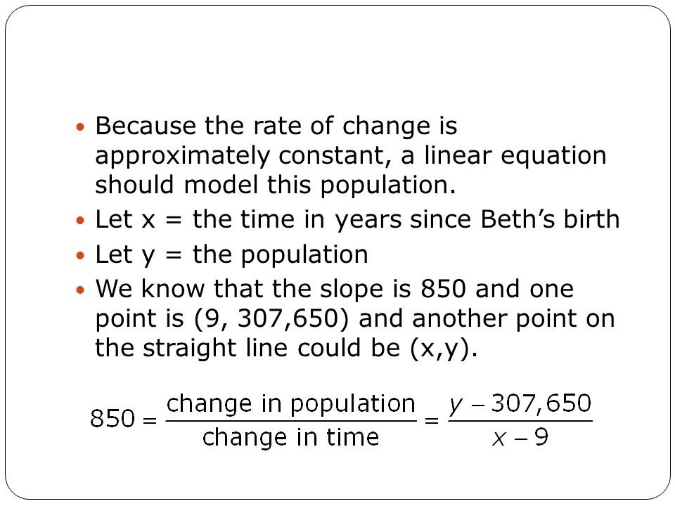 Because the rate of change is approximately constant, a linear equation should model this population.