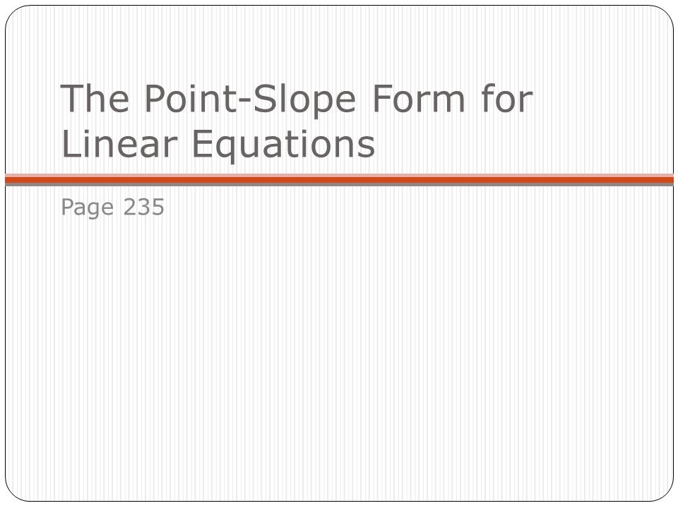 The Point-Slope Form for Linear Equations
