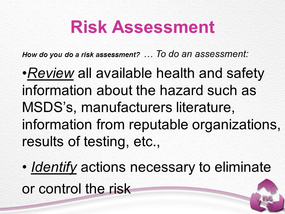 Risk Assessment How do you do a risk assessment … To do an assessment: