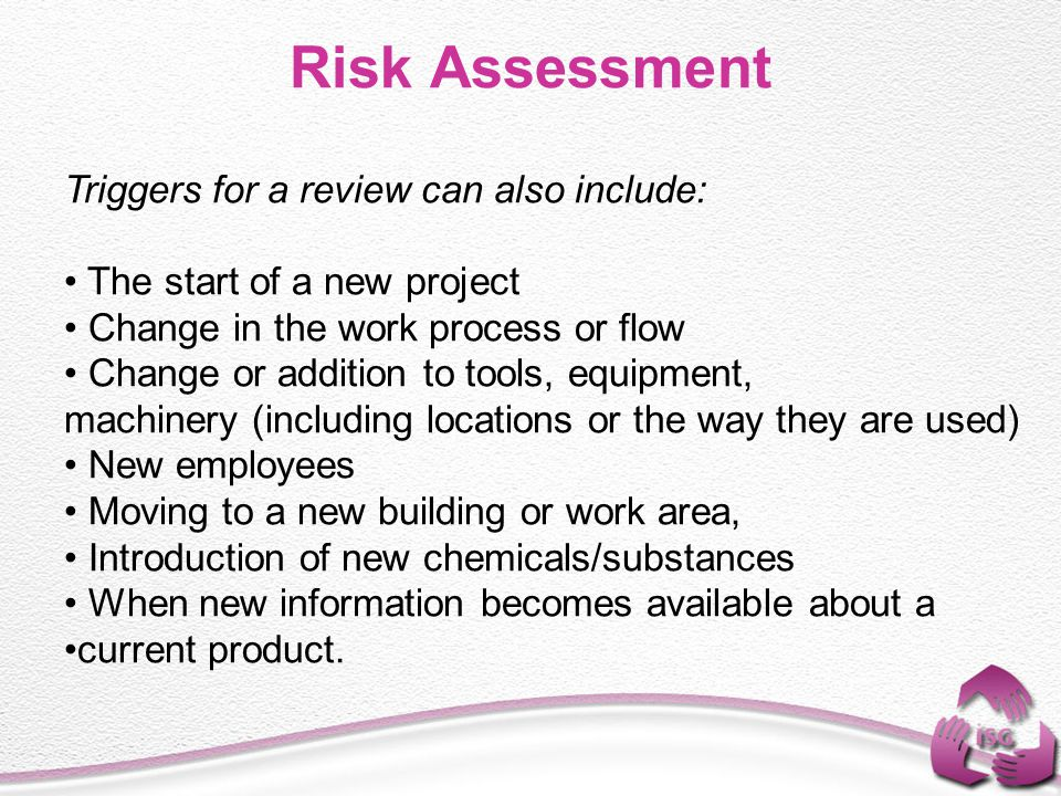 Risk Assessment Triggers for a review can also include: