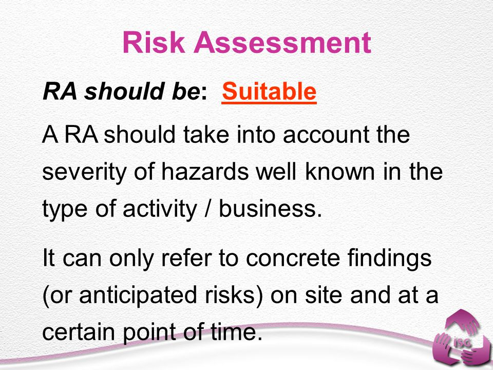 Risk Assessment RA should be: Suitable
