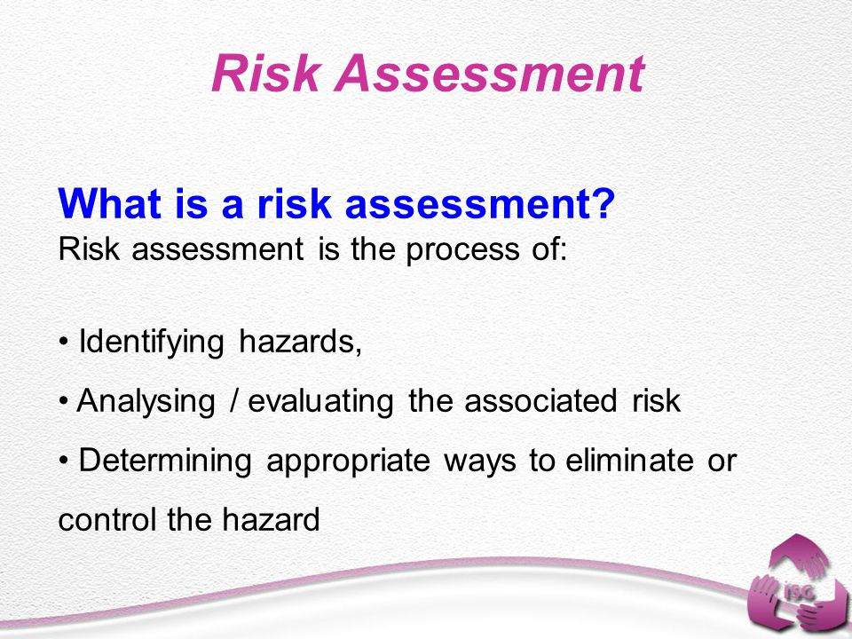Risk Assessment What is a risk assessment