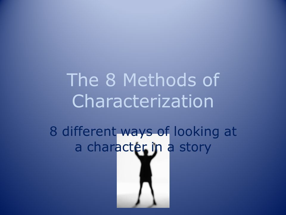 The 8 Methods of Characterization