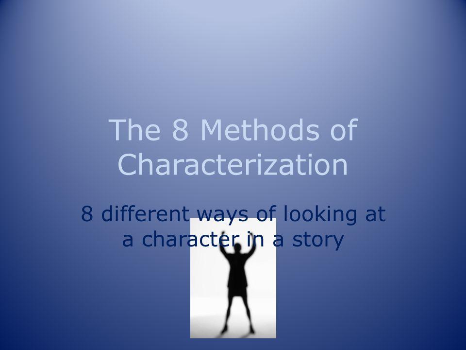 The 8 Methods of Characterization