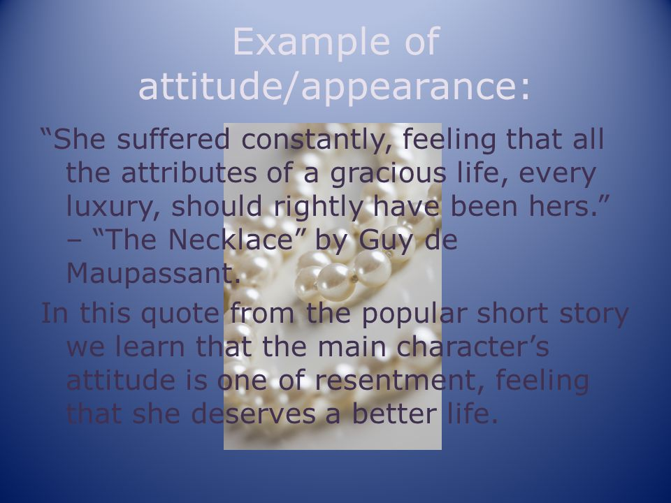 Example of attitude/appearance: