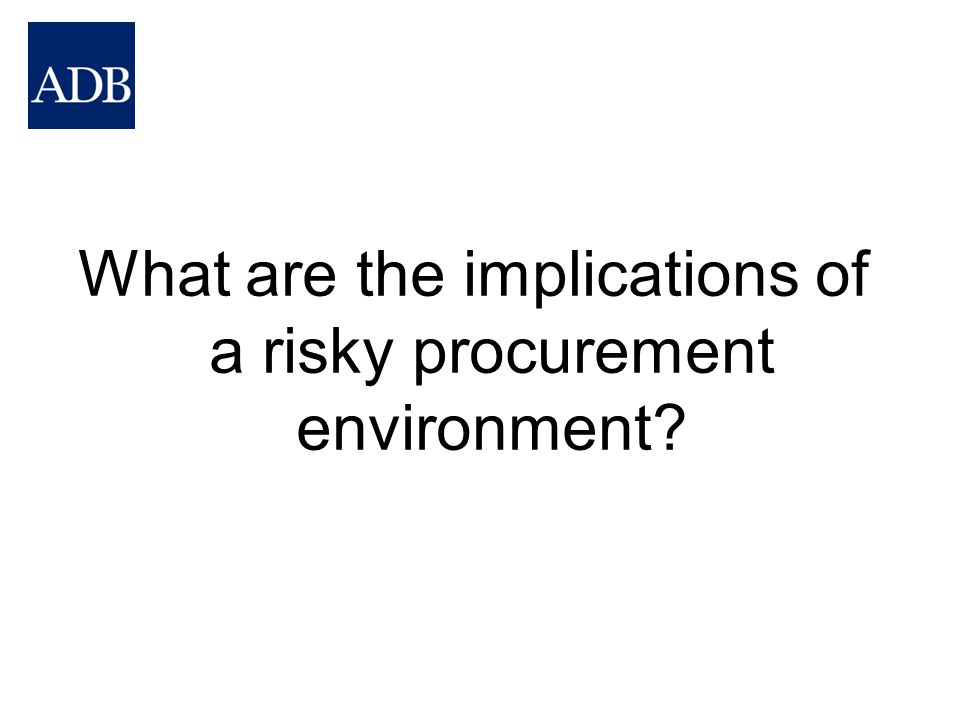 What are the implications of a risky procurement environment
