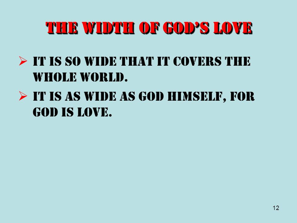 The Width of God's Love It is so wide that it covers the whole world.