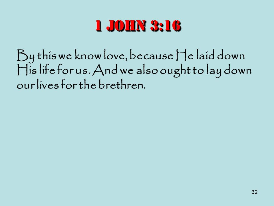 1 John 3:16 By this we know love, because He laid down His life for us.