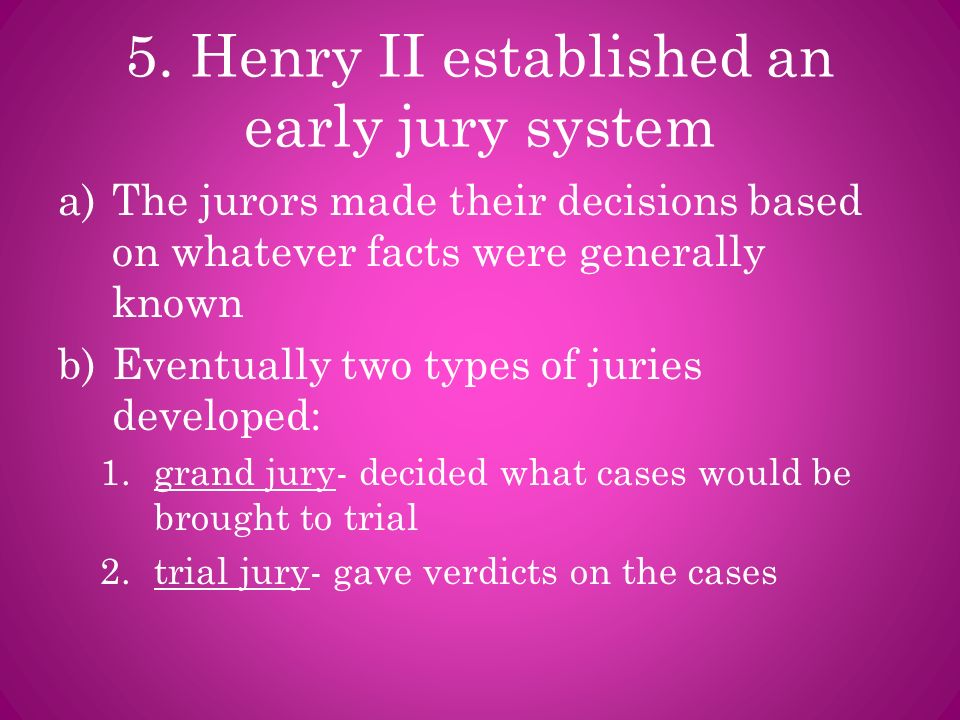 5. Henry II established an early jury system