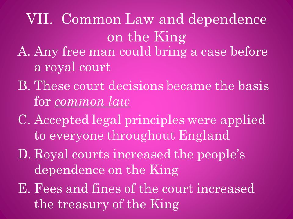 VII. Common Law and dependence on the King
