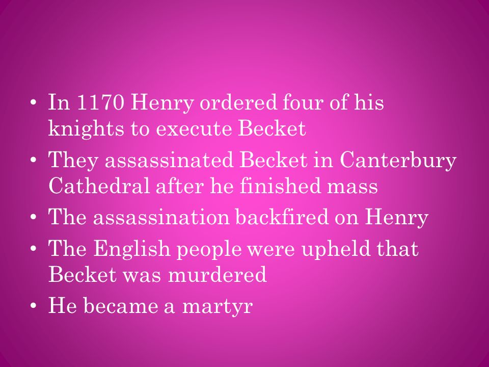 In 1170 Henry ordered four of his knights to execute Becket