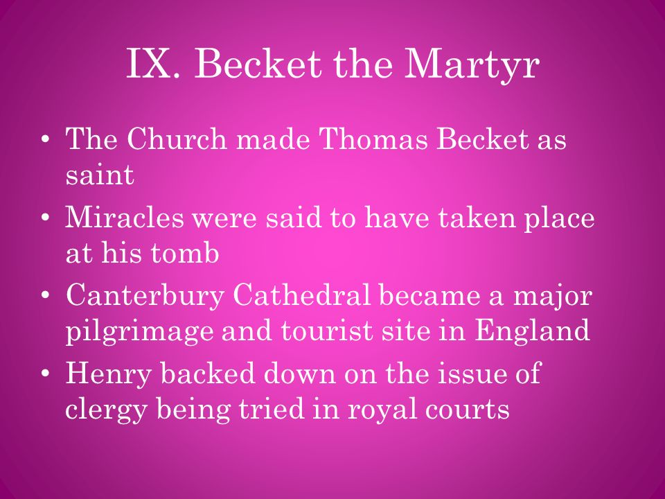 IX. Becket the Martyr The Church made Thomas Becket as saint