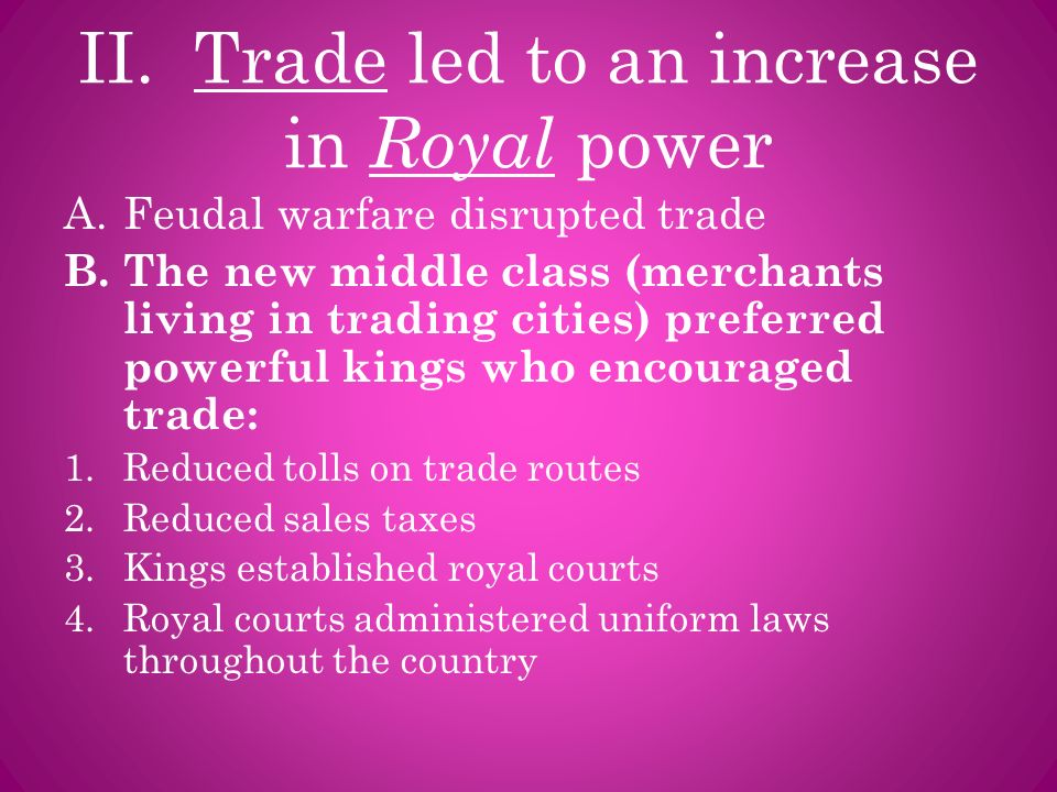 II. Trade led to an increase in Royal power