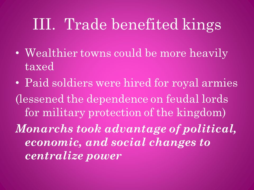 III. Trade benefited kings