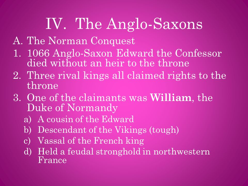 IV. The Anglo-Saxons The Norman Conquest