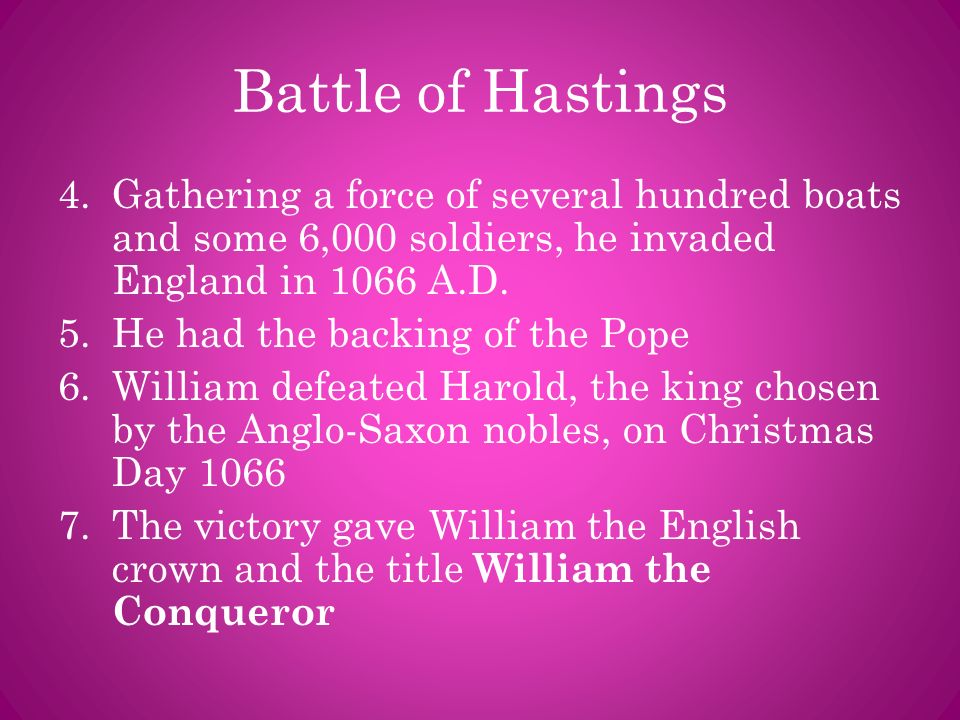Battle of Hastings Gathering a force of several hundred boats and some 6,000 soldiers, he invaded England in 1066 A.D.