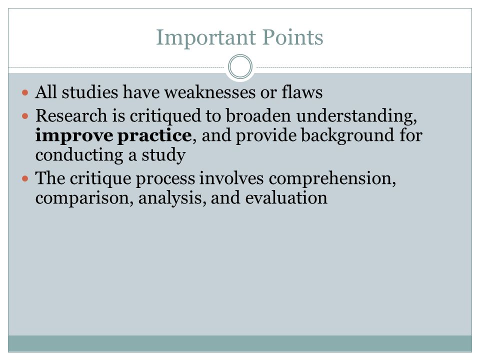 Important Points All studies have weaknesses or flaws