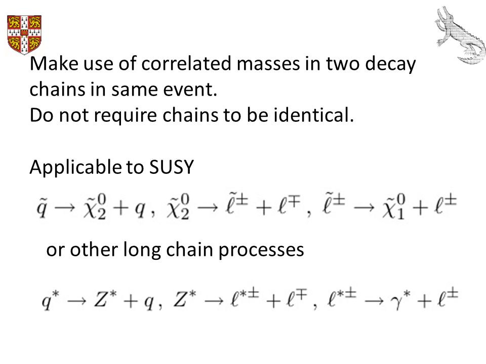 Make use of correlated masses in two decay chains in same event.