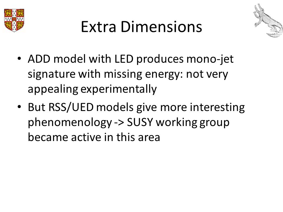 Extra Dimensions ADD model with LED produces mono-jet signature with missing energy: not very appealing experimentally.