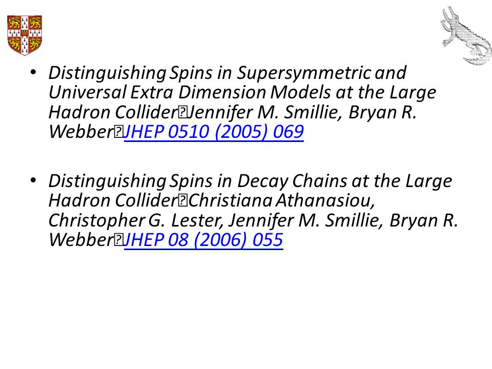 Distinguishing Spins in Supersymmetric and Universal Extra Dimension Models at the Large Hadron Collider Jennifer M. Smillie, Bryan R. Webber JHEP 0510 (2005) 069