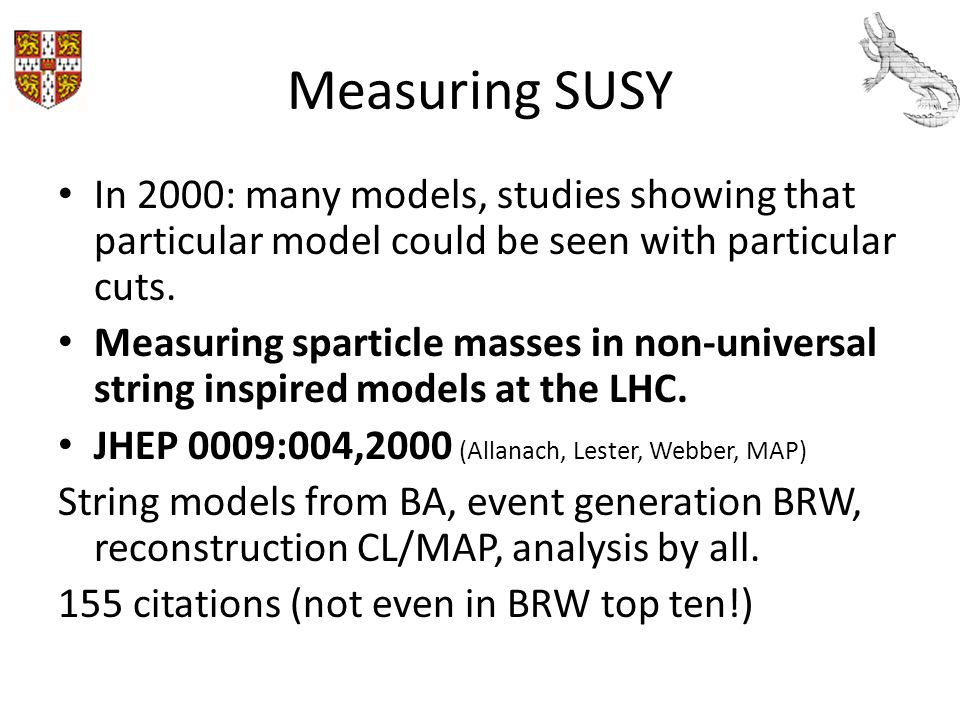 Measuring SUSY In 2000: many models, studies showing that particular model could be seen with particular cuts.