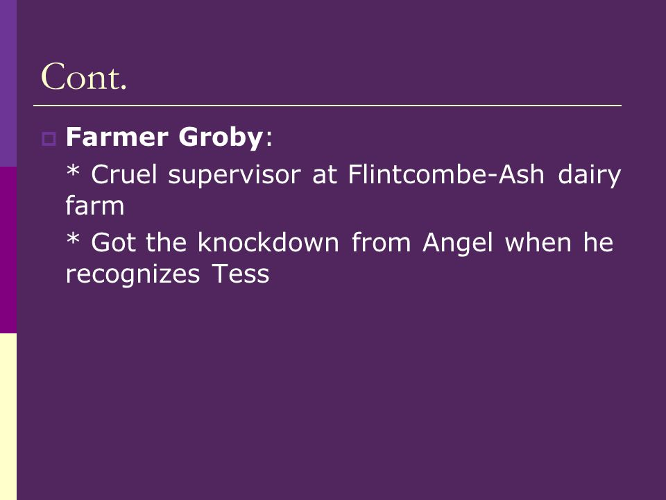Cont. Farmer Groby: * Cruel supervisor at Flintcombe-Ash dairy farm