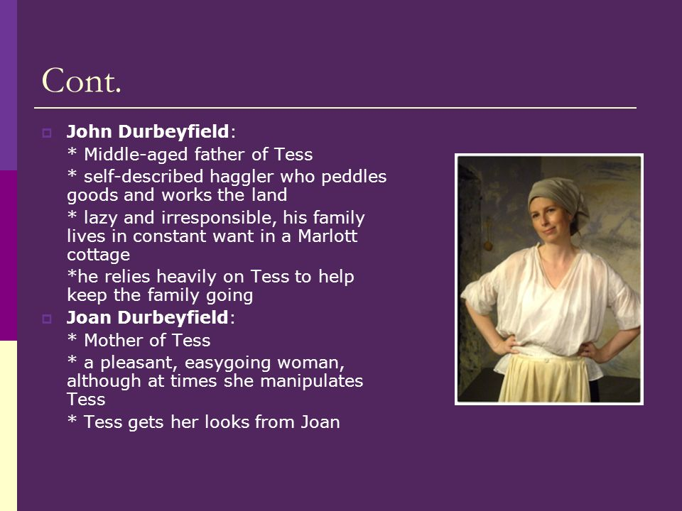 Cont. John Durbeyfield: * Middle-aged father of Tess