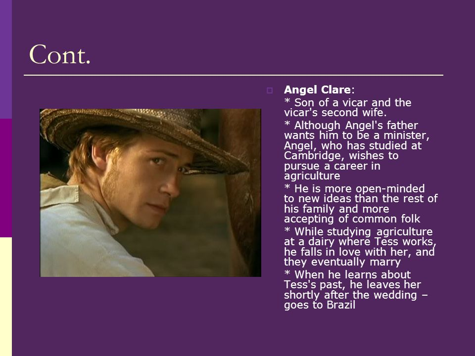 Cont. Angel Clare: * Son of a vicar and the vicar s second wife.